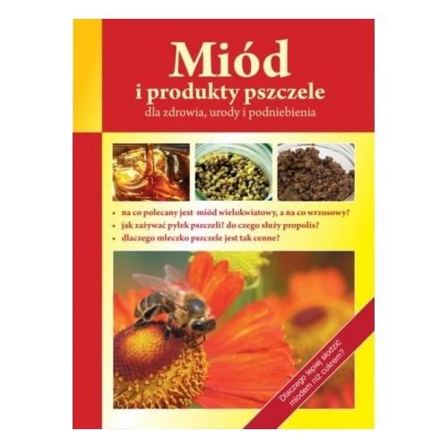 Książeczka Miód i produkty pszczele dla zdrowia, urody i podniebienia.