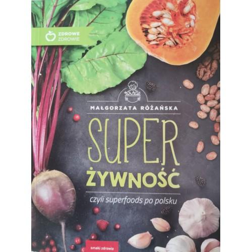 Super żywność czyli superfoods po polsku - Małgorzata Różańska